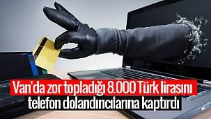 Van'da zor topladığı 8.000 Türk lirasını telefon dolandırıcılarına kaptırdı