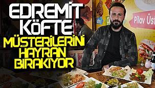 Van Edremit Köfte, Müşterilerini Hayran Bırakıyor