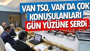 Van TSO, Van'da Çok Konuşulanları Gün Yüzüne Serdi