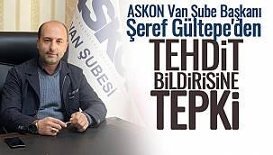 ASKON Van Şube Başkanı Şeref Gültepe'den Tehdit Bildirisine Tepki