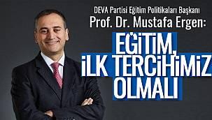 Prof. Dr. Mustafa Ergen: Eğitim ilk tercihimiz olmalı…