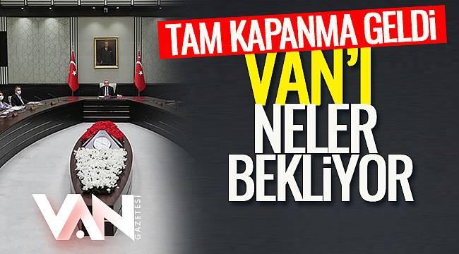Tam Kapanma Geldi-Van'ı Neler Bekliyor?