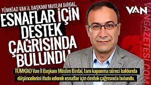 TÜMKİAD Van İl Başkanı Birdal, esnaflar için destek çağrısında bulundu