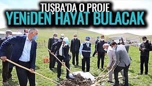 Tuşba'da O Proje Yeniden Hayat Bulacak