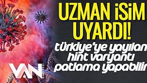 Uzman İsim Uyardı! Türkiye'ye Yayılan Hint Varyantı Patlama Yapabilir