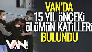 Van Gazetesi - Van'da 15 Yıl Önceki Ölümün Katilleri Bulundu