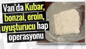 Van'da Kubar, bonzai, eroin, uyuşturucu hap operasyonu
