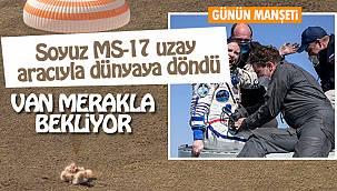 Van Merakla bekliyor - Soyuz MS-17 uzay aracıyla dünyaya döndü