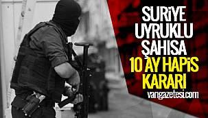 Suriye uyruklu şahısa 10 ay hapis kararı
