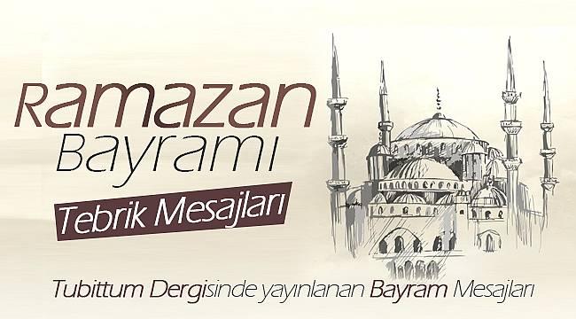 Tubittum Dergisinde Yayınlanan Ramazan Bayramı Mesajları