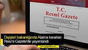 Dışişleri bakanlığına Atama kararları Resmi Gazete'de yayımlandı