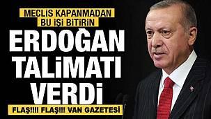 Erdoğan, Talimatı verdi, 'Meclis kapanmadan bu işi bitirin'