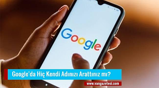 Google'da Hiç Kendi Adınızı Arattınız mı?