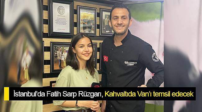 İstanbul'da Fatih Sarp rüzgarı, Kahvaltıda Van'ı temsil edecek