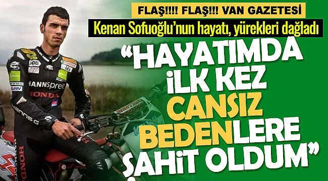 Kenan Sofuoğlu'nun hayatı yürekleri dağladı