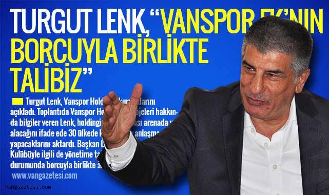 Turgut Lenk,'Vanspor FK'nın borcuyla birlikte talibiz'