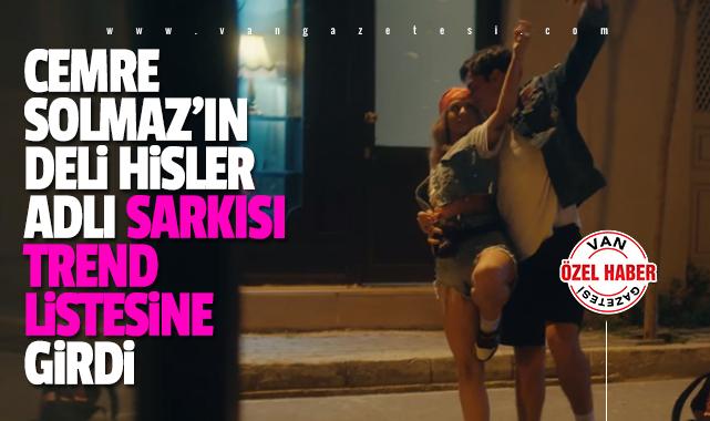 Cemre Solmaz'ın Deli Hisler adlı şarkısı ortalığı savurdu