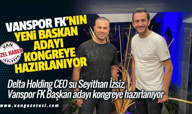 Vanspor FK'nın yeni başkan adayı kongreye hazırlanıyor....