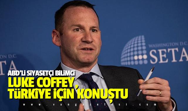 ABD'li Luke Coffey, Türkiye için konuştu