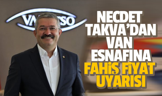 Necdet Takva'dan Van esnafına fahiş fiyat uyarısı
