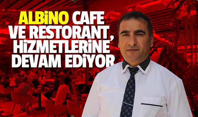 ALBİNO CAFE VE RESTORANT, HİZMETLERİNE DEVAM EDİYOR