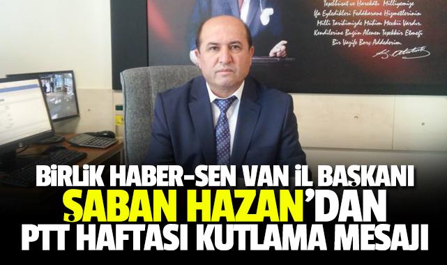 Birlik Haber-Sen Van İl Başkanı Şaban Hazan'dan PTT Haftası mesajı