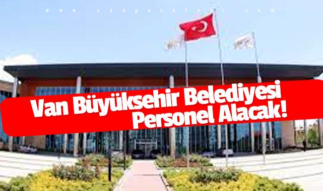 Van Büyükşehir Belediyesi Personel Alacak!