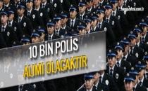 10 BİN POLİS ALIMI OLACAKTIR