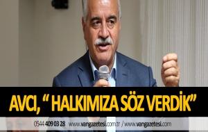 """AVCI, """" HALKIMIZA SÖZ VERDİK."""" - VAN HABER - VAN GAZETESİ"""