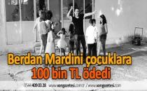 Berdan Mardini çocuklarına 100 bin TL ödedi