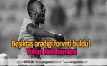 Beşiktaş aradığı forveti buldu! Yohan Boli hamlesi