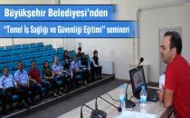 """Büyükşehir'den """"Temel İş Sağlığı ve Güvenliği"""" semineri"""