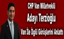 CHP Van milletvekili adayı Terzioğlu Van ile ilgili görüşlerini anlattı