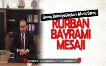 Gevaş Belediye Başkanı Murat Sezer, Kurban Bayramı dolayısıyla kutlama mesajı yayımladı.