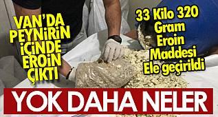 Peynirin içinde çıkanlar şok etti - Van peynirinin içinden 33 kilo 320 gram eroin çıktı
