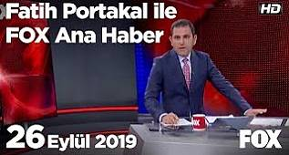 26 Eylül 2019 Fatih Portakal ile FOX Ana Haber