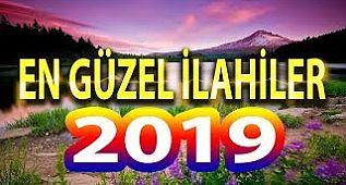 En Sevilen İlahicilerden En Güzel İlahiler 2019 da Hazırlanmış En Güzel İlahi Listesi